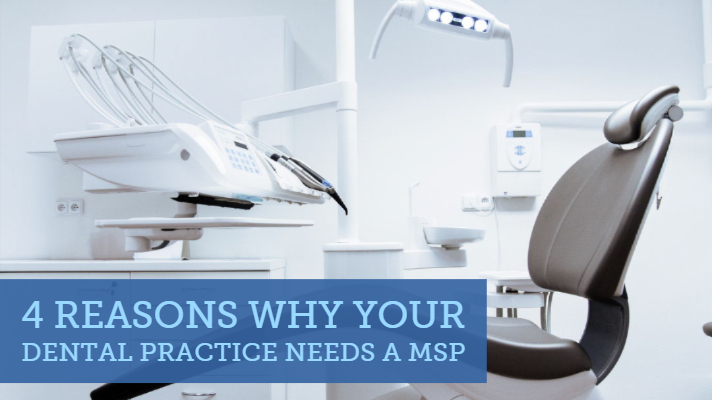 4 Reasons Why Your Dental Practice Needs an MSP